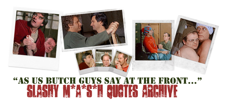 """As Us Butch Guys Say at the Front..."" - Slashy M*A*S*H Quotes Archive - Banner by Sarah (Lucy the Dragon)"